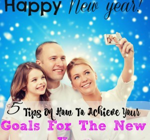 5 Tips on How to Achieve your Goals for the New year