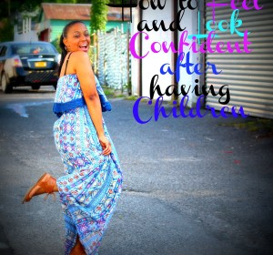 10 Tips on how to Feel and Look Confident after having Children