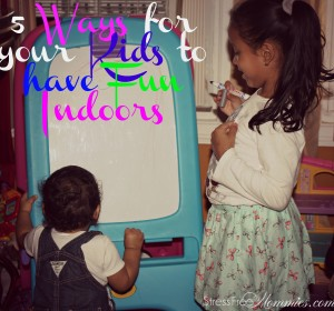 5 Ways for Your Kids to have Fun Indoors
