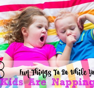 8 Fun Things To Do While Your Kids Are Napping