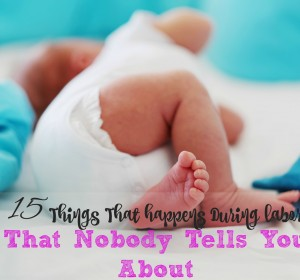 15 Things That Happens During Labor That Nobody Tells You About