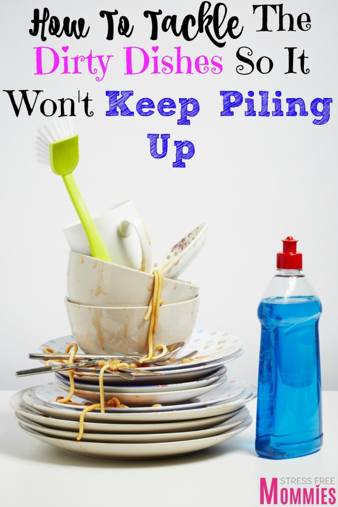 tackle those dirty dishes so it won't pile up