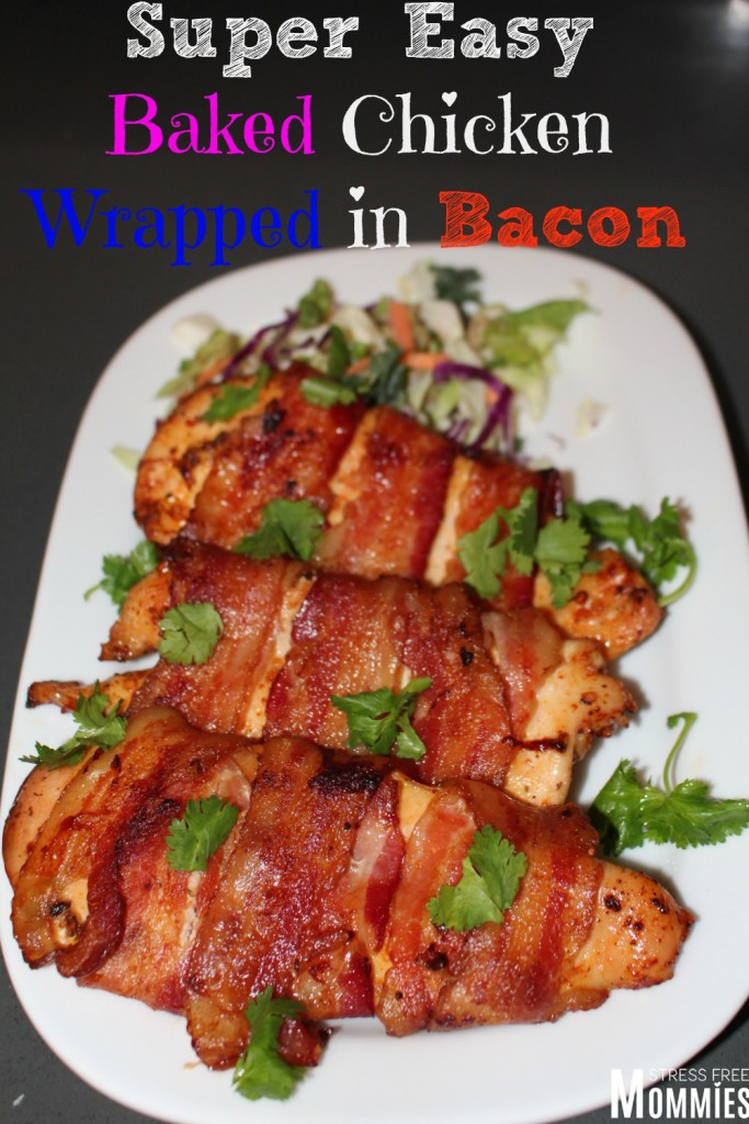Super easy baked chicken wrapped in bacon - Stress Free ...