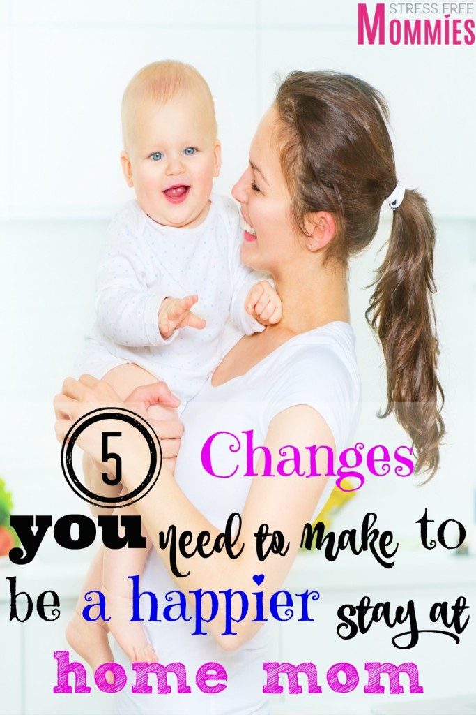 5 changes you need to make to be a happier stay at home mom