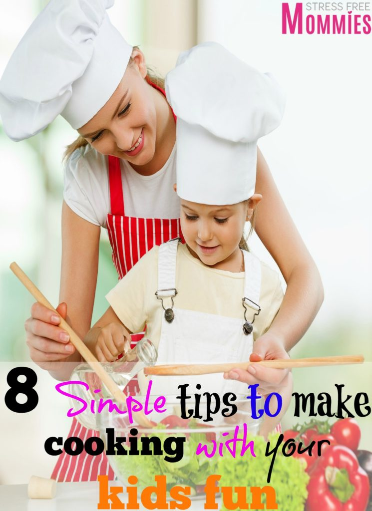 8 simple tips to make cooking with your kids fun