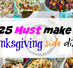 25 Must make Thanksgiving side dishes