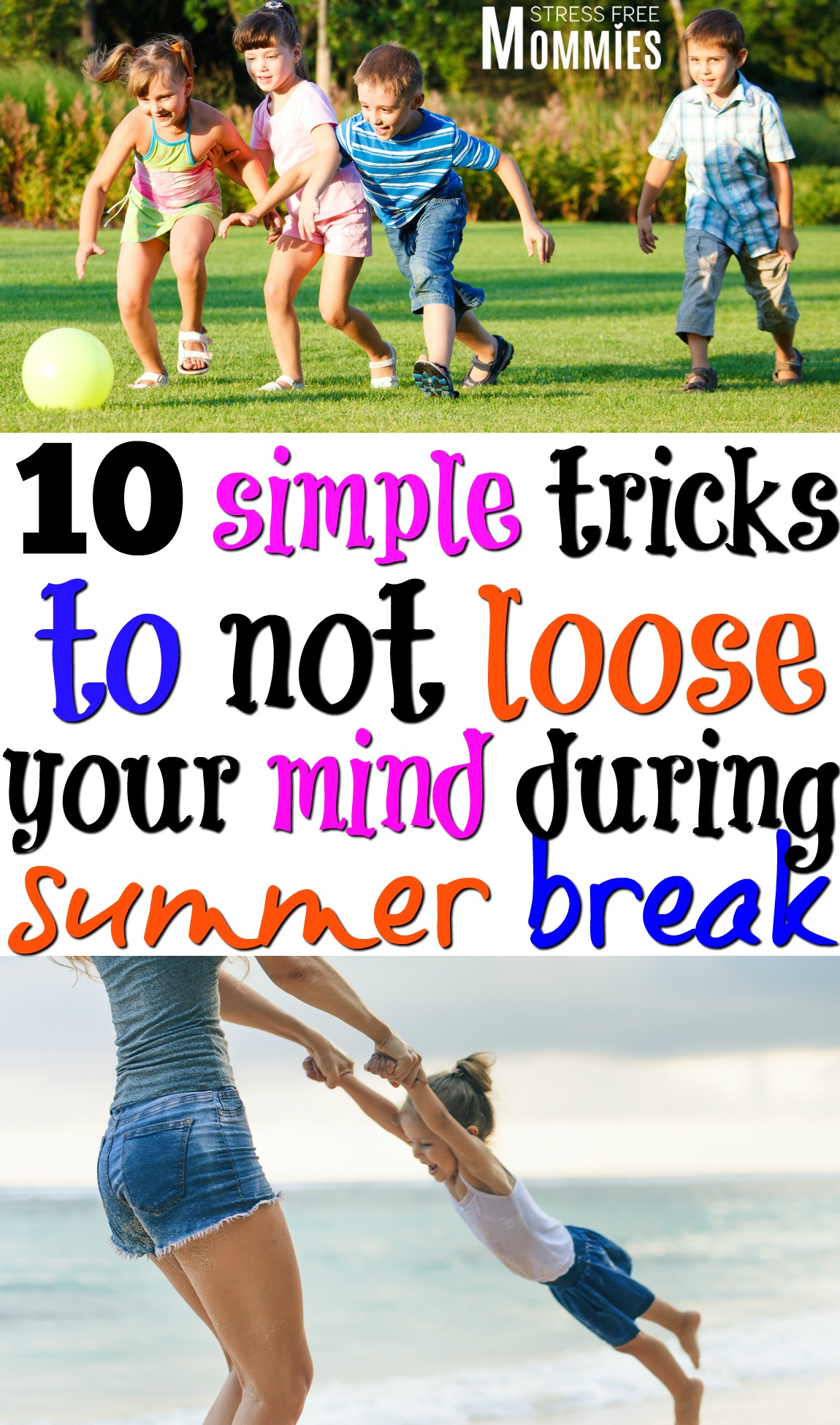 10 simple tricks to not loose your mind during summer break. These tips will help you not loose your cool, but rather enjoy summer break with your kids. #summerbreak #summervacation #parenting