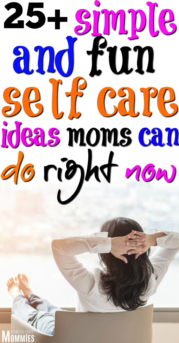 Looking for easy and fun self care ideas for moms? You should never be too busy to care for yourself. With these ideas you\'ll learn self care is totally doable even for busy moms! #selfcare #selfcareformoms #selfcareideas