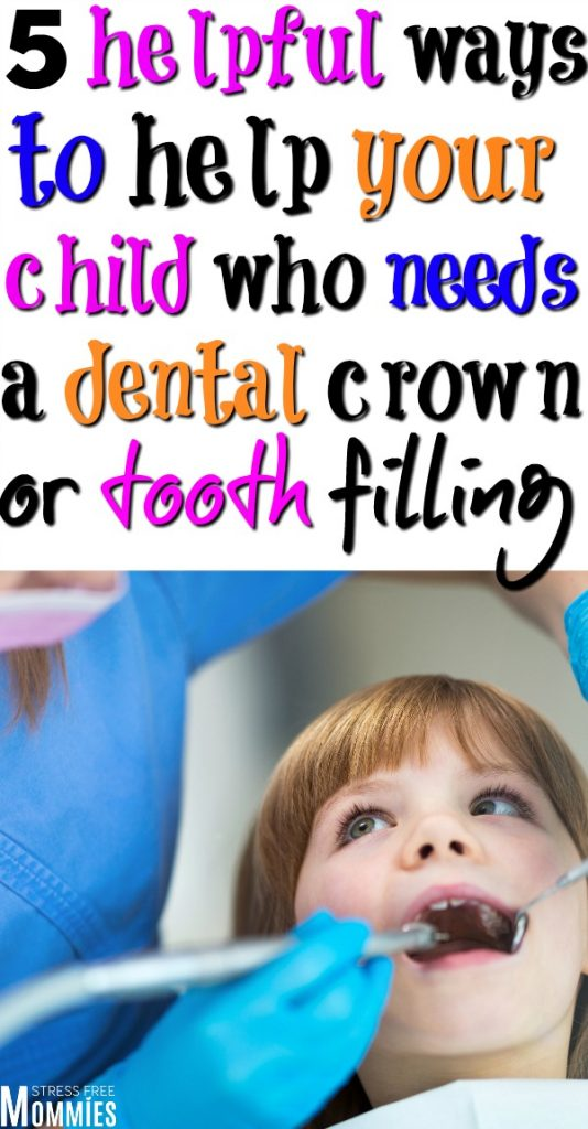 pediatric dental crown or tooth filling in children. How to help your child who needs a dental crown or filling feel less nervous or scared.